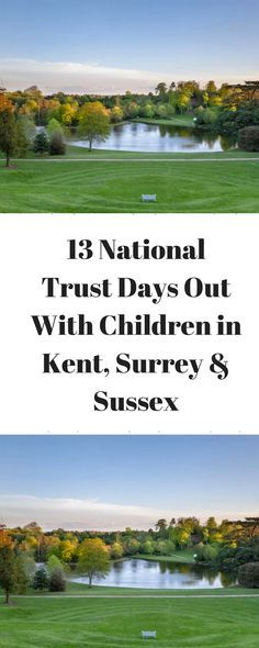 13 National Trust Days Out With Children in Kent, Surrey & Sussex www.minitravellers.co.uk We love National Trust days out here at Mini Travellers and we were surprised to learn the other day that some people still don't think their properties are suitabl