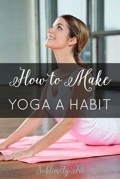 Struggling with consistency in your yoga practice? Many yogis do. Here are some great tips to help you make yoga a habit!