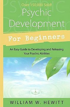Psychic Development for Beginners: An Easy Guide to Releasing and Developing Your Psychic Abilities - Reviews are pretty good for this on Amazon - 75+