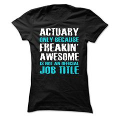 ACTUARY ONLY BECAUSE T-Shirts & Hoodies