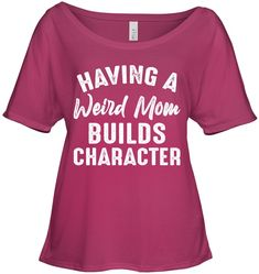 Having A Weird Mom Builds Cool Gifts For Women Slouchy Tee Gifts Fashionable Slouchy Tee Sayings For Women Celebrity Memes, Cant Fix Stupid, Cool Gifts For Women, Slouchy Tee, Weird Fashion, Funny Quotes, Funny Memes, Jokes, Sassy