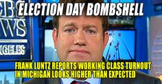 BREAKING : Frank Luntz Reports Working Class Turnout for Trump in Michigan Higher Than Expected! (11/8/16)