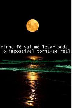 Minha fé vai levar aonde o impossível torna-se real.
