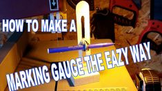 HOW TO MAKE A MARKING GAUGE THE EAZY WAY