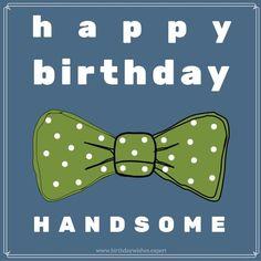 Happy Birthday, handsome