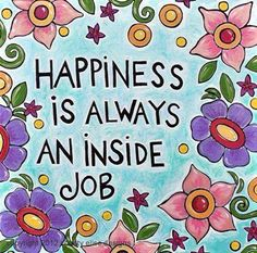 True happiness comes from ourselves...