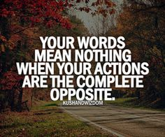 My actions have been my word... And that is real truth... J.D.L.