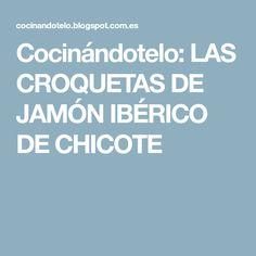 Cocinándotelo: LAS CROQUETAS DE JAMÓN IBÉRICO DE CHICOTE
