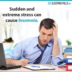 Sudden and extreme stress can cause Insomnia.