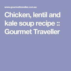 Chicken, lentil and kale soup recipe :: Gourmet Traveller