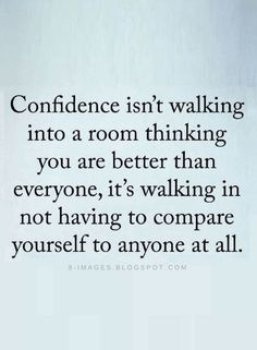 Where there is comparison there's lack of confidence | Confidence Quotes - Quotes