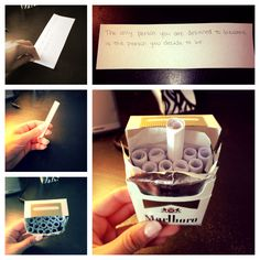 My friend decided to stop smoking. To help, I sent this. (1) buy a pack of cigarettes (2) dump the cigarettes out (3) write inspirational quotes or reasons to stop smoking on strips of paper (4) roll them up and fasten with a small piece of tape (5) slip them back into the box.