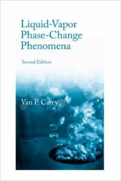 Liquid-vapor phase-change phenomena : an introduction to the thermophysics of vaporization and condensation processes in heat transfer equipment /Van P. Carey. Edición:2nd ed. Editorial:Boca Raton [etc.], CRC Press2008.