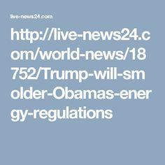 http://live-news24.com/world-news/18752/Trump-will-smolder-Obamas-energy-regulations