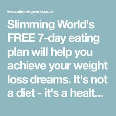 Slimming World's FREE 7-day eating plan will help you achieve your weight loss dreams. It's not a diet - it's a healthy way of eating for life!