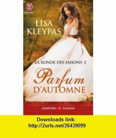 La ronde des saisons, Tome 2  Parfum dautomne (9782290021576) Lisa Kleypas , ISBN-10: 2290021571  , ISBN-13: 978-2290021576 ,  , tutorials , pdf , ebook , torrent , downloads , rapidshare , filesonic , hotfile , megaupload , fileserve
