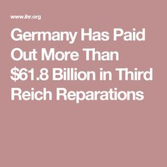 Germany Has Paid Out More Than $61.8 Billion in Third Reich Reparations