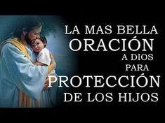 LA MAS BELLA ORACIÓN PARA PEDIR PROTECCIÓN DE LOS HIJOS - YouTube