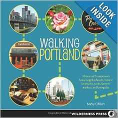Walking Portland: 30 Tours of Stumptown's Funky Neighborhoods, Historic Landmarks, Park Trails, Farmers Markets, and Brewpubs: Becky Ohlsen:...