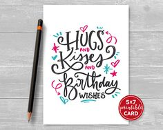 Printable Birthday Card - Hugs and Kisses and Birthday Wishes - Typography Card for Her - Happy Birt Happy Birthday Cards, Birthday Wishes, Printable Cards, Printables, Card Sizes, Christmas Fun, Your Cards, Hand Lettering, Hugs