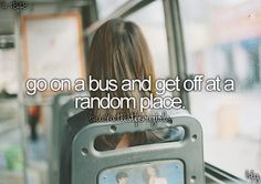 I would like to do this when I feel like I just need to get away for awhile.