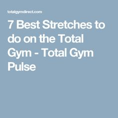 7 Best Stretches to do on the Total Gym - Total Gym Pulse