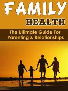 Family Health: The Ultimate Guide For Parenting & Relationships (Marriages, families, relationships, intimate relationships, family, parenting book best sellers, parenting, family health), http://www.amazon.com/dp/B00KAGUX4M/ref=cm_sw_r_pi_awdm_cgnRtb1WEGQMP