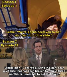 And in Parks and Rec, Leslie's first task on the show was to get rid of the drunk guy in the slide, and in the final episode that same guy gave her one final job: to fix a park swing. Parks And Recreation Bloopers, Parks And Rec Memes, Parks And Recs, Cartoon Network Adventure Time, Adventure Time Anime, Leslie And Ben, Park Swings, Pilot Humor, The Little Drummer Boy