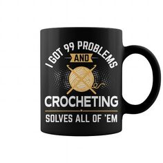 Awesome Crochet Lovers Tee Shirts Gift for you or your family member and your friend:  I Got 99 Problems And Crocheting Solves All Of Em Mug Tee Shirts T-Shirts