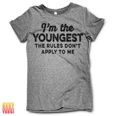 Im The Youngest, The Rules Don't Apply To Me on a super comfy Shirts at Awesome Best Friends' Tees!