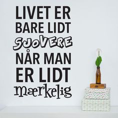 Livet er sjovere når man er mærkelig wallsticker The Words, Sign Quotes, Funny Quotes, Quotes About Everything, Just Be You, Inspire Me, Quotes To Live By, Best Quotes, Positivity