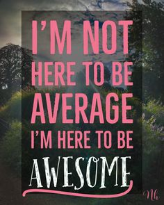 I'm not here to be average I'm here to be awesome - Inspirational Quote Unique Quotes, Inspirational Quotes For Women, Strong Women Quotes, Motivational Quotes, Study Motivation Quotes, Study Quotes, School Motivation, Bossy Quotes, Dope Quotes