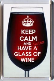 KEEP CALM and HAVE Another GLASS OF WINE