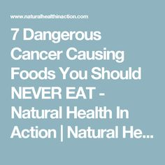7 Dangerous Cancer Causing Foods You Should NEVER EAT - Natural Health In Action | Natural Health In Action