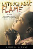 Free Kindle Book -  [Biographies & Memoirs][Free] Untouchable Flame: A Memoir of a Young Girl's Hardship and Trying to Survive Through the Foster Care System