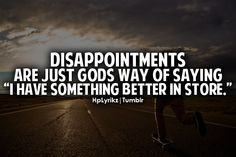 Disappointments & God...
