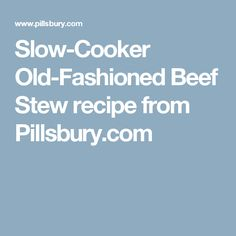 Slow-Cooker Old-Fashioned Beef Stew recipe from Pillsbury.com