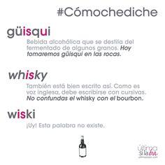 ¿Cómochediche? ¿Güisqui, whisky, whiskey o wiski? En español sólo están aceptadas las palabras «güisqui» y «whisky». Sin embargo, esta última, por ser voz inglesa, debe escribirse con cursivas. Nos gustan las palabras. Nos encanta la gramática. Somos Última Sílaba Comunicación.