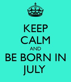 KEEP CALM AND BE BORN IN JULY. Another original poster design created with the Keep Calm-o-matic. Buy this design or create your own original Keep Calm design now.