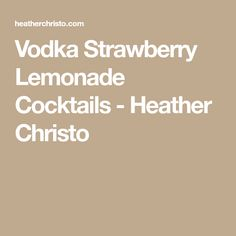 Vodka Strawberry Lemonade Cocktails - Heather Christo