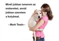 """Képtalálat a következőre: """"szeretem az embereket idézet"""" Mark Twain, Marvel, Dogs, Animals, Life, Animales, Animaux, Pet Dogs, Doggies"""