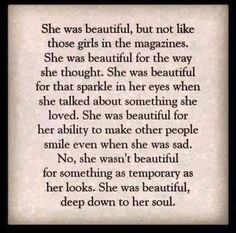 """...No, she wasn't beautiful for something as temporary as her looks. She was beautiful deep down to her soul."""