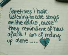 Cute songs remind me of how afraid i am of ending up alone.