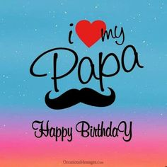 Happy Birthday Papa Quotes, Birthday Message To Dad, Birthday Wishes For Teacher, First Birthday Wishes, Happy Birthday Wishes Messages, Message For Dad, Birthday Card Sayings, Father Birthday, Happy Birthday Dad Images