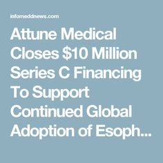 Attune Medical Closes $10 Million Series C Financing To Support Continued Global Adoption of Esophageal Temperature Management Device | Medical Device News Magazine