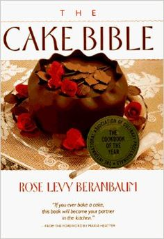 The Cake Bible: Rose Levy Beranbaum: 9780688044022: Amazon.com: Books