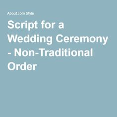 Script for a Wedding Ceremony - Non-Traditional Order
