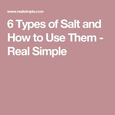 6 Types of Salt and How to Use Them - Real Simple