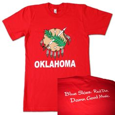 Oklahoma - blue skies, red dirt, damn good music. (This site has lots of good Oklahoma shirts)