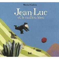 Jean-Luc et le caillou bleu de Miche Galvin +4 ANS